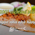 1001 cách nướng cá hồi tại nhà vừa đơn giản, vừa thơm ngon